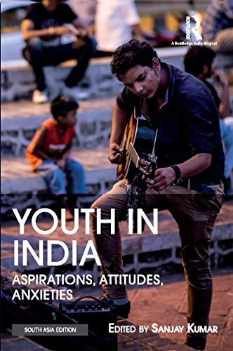 Youth in India: Aspirations, Attitudes, Anxieties Youth in India