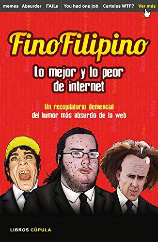 FinoFilipino. Lo mejor y lo peor de internet: Un recopilatorio demencial del humor más absurdo de la red (Otros) por Josu Subijana