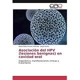 Asociación del HPV (lesiones benignas) en cavidad oral: Diagnóstico, manifestaciones clínicas y tratamiento
