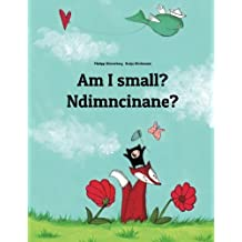 Am I small? Ndimncinane?: Children's Picture Book English-Xhosa (Dual Language/Bilingual Edition)