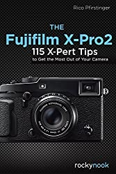 The Fujifilm X-Pro2: 115 X-Pert Tips to Get the Most Out of Your Camera by Rico Pfirstinger (2016-08-09)