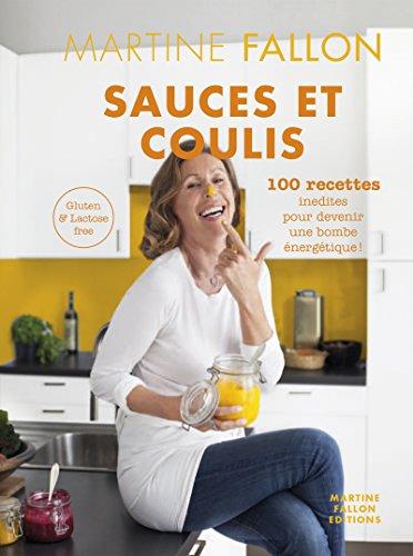 Sauces et Coulis: 100 recettes inédites sans gluten ni lactose pour devenir une bombe énergétique ! par Martine Fallon