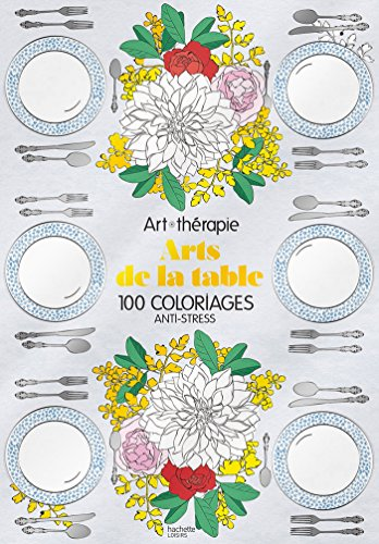 Arts de la table: 100 coloriages...