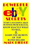 Powerful eBay Secrets: Start A Successful eBay Business From Scratch, Know Exactly What To Sell, & Learn The Secrets Of Top Rated Sellers (The Ultimate eBay Bundle) by Marc Pierce (2015-12-09)