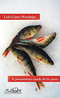 El pensamiento mudo de los peces par Lola López Mondéjar