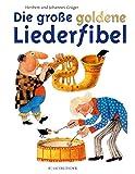 Die große goldene Liederfibel - Heribert Grüger, Johannes Grüger
