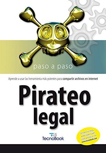 Pirateo Legal: Aprende a usar las herramientas más potentes para compartir archivos en internet (Tecnobook (almuzara)) por Aa.Vv.