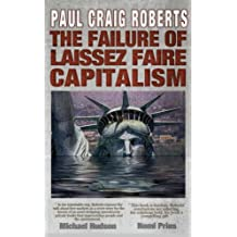 The Failure of Laissez Faire Capitalism and Economic Dissolution of the West (English Edition)