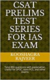 CSAT PRELIMS TEST SERIES FOR IAS EXAM: Total 800 questions with explanation, Useful for UPSC, state PCS, and other exams
