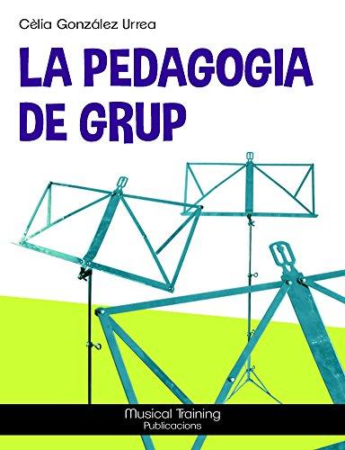 La Pedagogia de grup (Catalan Edition) por Cèlia González Urrea