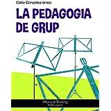 La Pedagogia de grup (Catalan Edition)