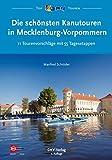 Die schönsten Kanutouren in Mecklenburg-Vorpommern: 11 Tourenvorschläge mit 55 Tagesetappen (Top Kanu-Touren)