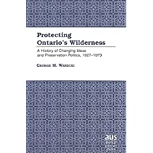 Protecting Ontario's Wilderness: A History of Changing Ideas and Preservation Politics, 1927-1973