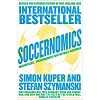 Soccernomics: Why England Lose, Why Germany, Spain and France Win, and Why One Day The Rest of the World will Finally…