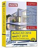 AutoCAD 2018 und LT2018 Zeichnungen, 3D-Modelle, Layouts (Kompendium / Handbuch) inkl. Beileger für Version 2019 mit allen NEUHEITEN der 2019er Version