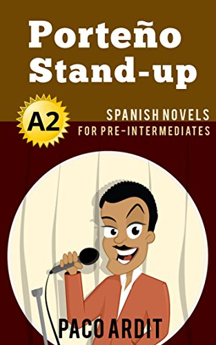 Spanish Novels: Porteño Stand-up (Short Stories for Pre Intermediates A2) de