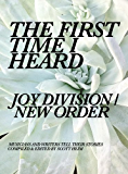 The First Time I Heard Joy Division / New Order