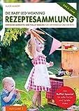 Die Baby-Led Weaning Rezeptesammlung - Ausgabe 2: Einfache Gerichte und tolle Snacks für unterwegs und die Kita