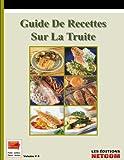 Guide de recettes sur la truite (Trucs et Astuces t. 8)