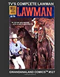 TV's Complete Lawman: Gwandanaland Comics #527 - Thrilling Wild West Comics Action Based on the Hit Television Series - The Full Comic Series!