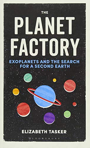 The Planet Factory: Exoplanets and the Search for a Second Earth por Elizabeth Tasker