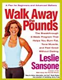 Walk Away the Pounds: The Breakthrough Six-Week Program That Helps You Burn Fat, Tone Muscle, And Feel Great Without Dieting