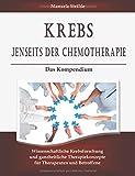 Krebs jenseits der Chemotherapie: Das Kompendium kausaler Therapiekonzepte - Manuela Strähle