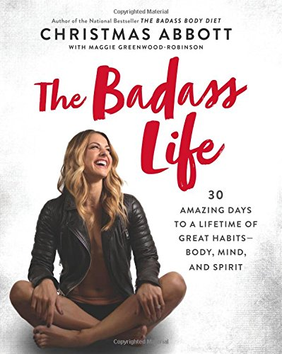 the-badass-life-30-amazing-days-to-a-lifetime-of-great-habits-body-mind-and-spirit