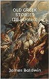 OLD GREEK STORIES (Illustrated)