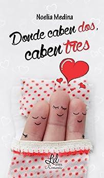 Donde Caben dos, caben tres (Spanish Edition) by [Medina, Noelia]