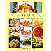 THAI FOOD: Cookbook: VEGE-THAI-RIAN: Mouthwatering THAI Vegetarian Recipies