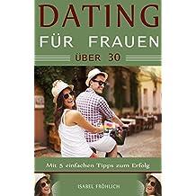 Dating Ratgeber für Frauen über 30: Mit 5 einfachen Tipps zum Erfolg