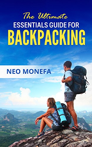 Guide Backpacking (BACKPACKING: The Ultimate Essentials Guide for Backpacking (Backpacking Guide- Backpacking Europe- Backpacking for Beginners- Backpacking Long Distance- Backpacking and Camping) (English Edition))