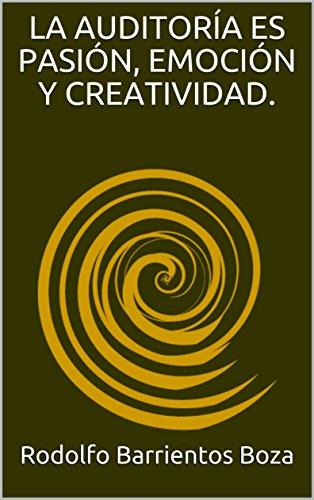 LA AUDITORÍA ES  PASIÓN,  EMOCIÓN Y CREATIVIDAD. por Rodolfo Barrientos Boza