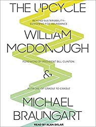 The Upcycle: Beyond Sustainability--Designing for Abundance by Michael Braungart (2013-04-29)