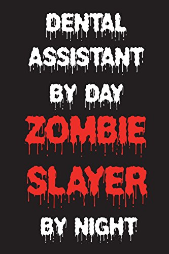 Day Zombie Slayer By Night: Funny Halloween 2018 Novelty Gift Notebook For Dental Assistants ()