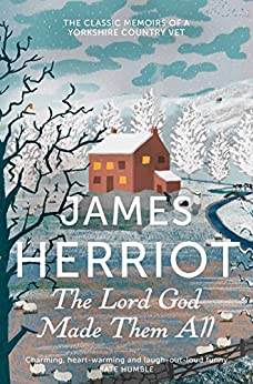 The Lord God Made Them All: The classic memoirs of a Yorkshire country vet (James Herriot 4) (English Edition) von [Herriot, James]