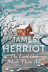 The Lord God Made Them All: The classic memoirs of a Yorkshire country vet (James Herriot 4)