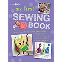 My First Sewing Book: 35 Easy and Fun Projects for Children Aged 7-11 Years Old (Cico Kidz)