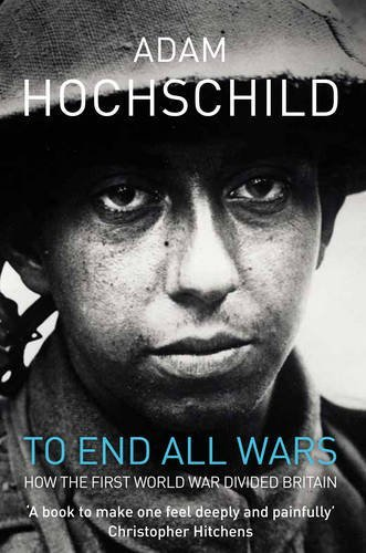 Portada del libro To End All Wars: How the First World War Divided Britain by Adam Hochschild (2012-02-02)