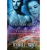 Subject, Jessica E [ Rebels and Romance: The Underground ] [ REBELS AND ROMANCE: THE UNDERGROUND ] Nov - 2013 { Paperback }