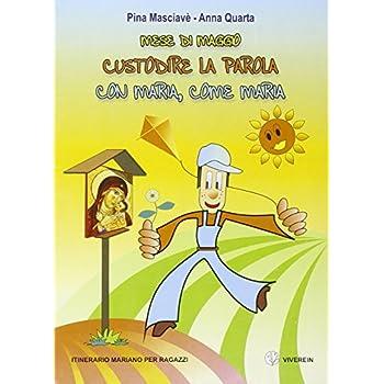 Mese Di Maggio. Custodire La Parola Con Maria, Come Maria. Itinerario Mariano Per Ragazzi. Ediz. Illustrata