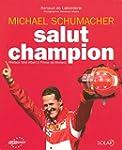 Michael Schumacher, salut champion !