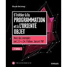 S'initier à la programmation et à l'orienté objet: Avec des exemples en C, C++, C#, Python, Java et PHP