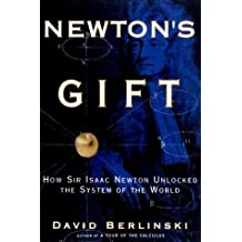 Newton's Gift: How Sir Isaac Newton Unlocked the System of the World by David Berlinski (2000-10-10)
