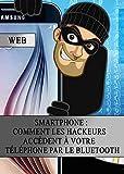 Smartphone : Comment les Hackeurs Accèdent à votre Téléphone par le Bluetooth (French Edition)