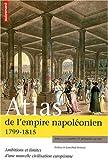 Atlas de l'empire napoléonien 1799-1815 : Ambitions et limites d'une nouvelle civilisation européenne