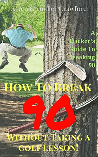 How To Break 90 Without Taking A Golf Lesson: A Hackers Guide To Breaking 90 For The First Time (English Edition) por Adam Chandler Crawford