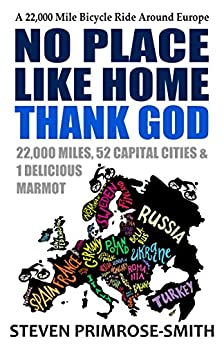 No Place Like Home, Thank God: A 22,000 Mile Bicycle Ride Around Europe by [Primrose-Smith, Steven]