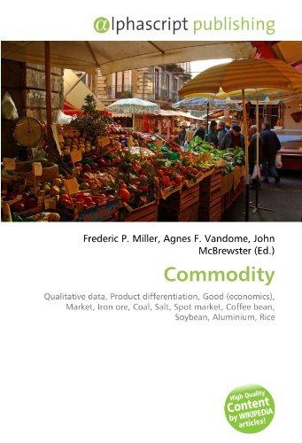Commodity: Qualitative data, Product differentiation, Good (economics), Market, Iron ore, Coal, Salt, Spot market, Coffee bean, Soybean, Aluminium, Rice